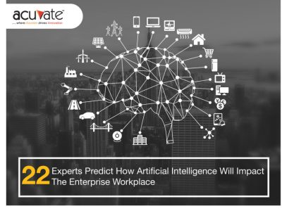22 Experts Predict How Artificial Intelligence Will Impact the Enterprise Workplace