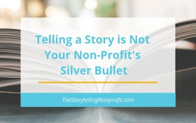 Telling a Story is Not Your Non-Profit's Silver Bullet