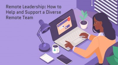 Remote Leadership: How To Help And Support A Diverse Remote Team